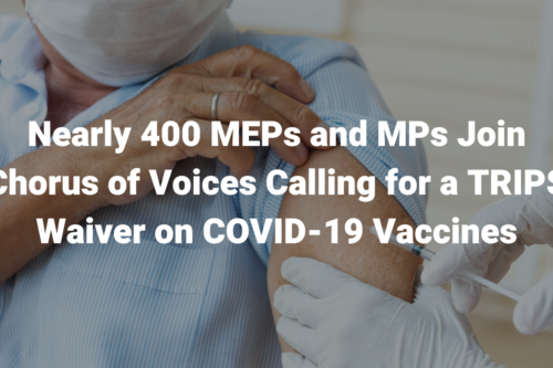 Nearly 400 MEPs and MPs Join Chorus of Voices Calling for a TRIPS Waiver on COVID-19 Vaccines